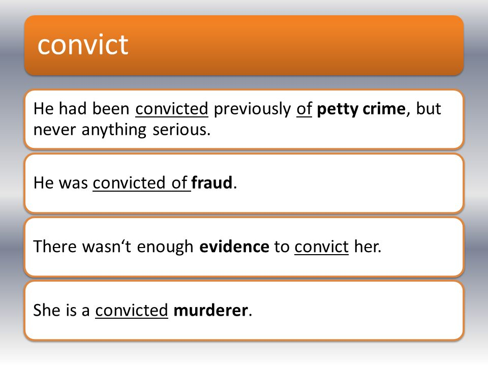 convict He had been convicted previously of petty crime, but never anything serious.