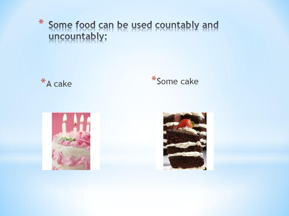 * A cake * Some cake