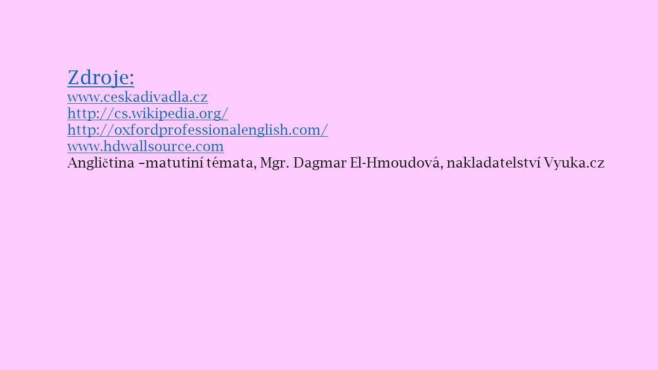 Zdroje: www.ceskadivadla.cz http://cs.wikipedia.org/ http://oxfordprofessionalenglish.com/ www.hdwallsource.com Angli č tina –matutiní témata, Mgr. Da