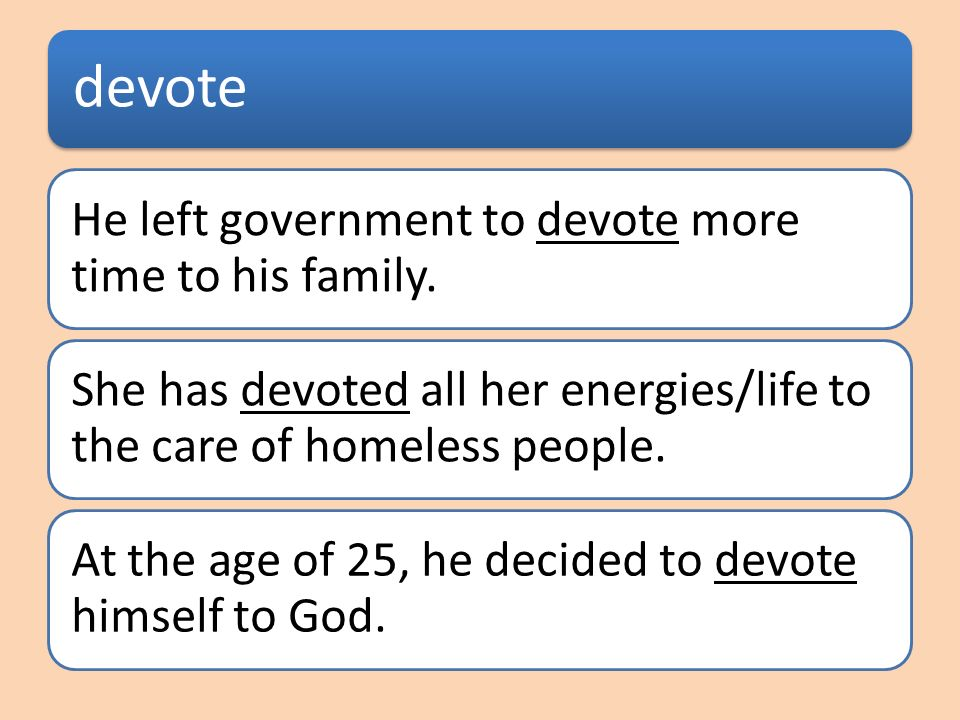 devote He left government to devote more time to his family.