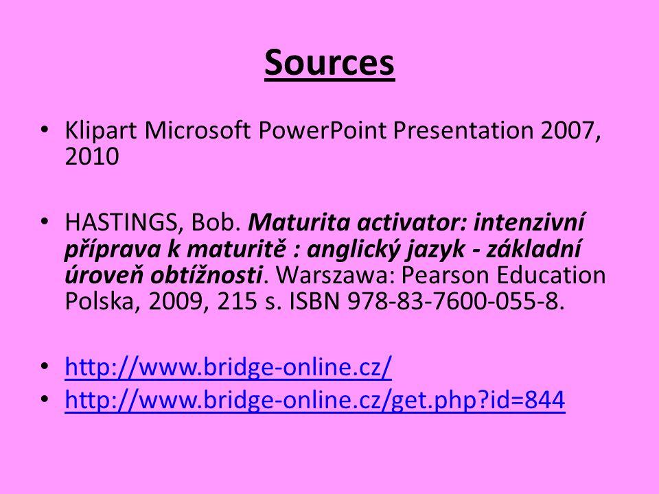 Sources Klipart Microsoft PowerPoint Presentation 2007, 2010 HASTINGS, Bob. Maturita activator: intenzivní příprava k maturitě : anglický jazyk - zákl