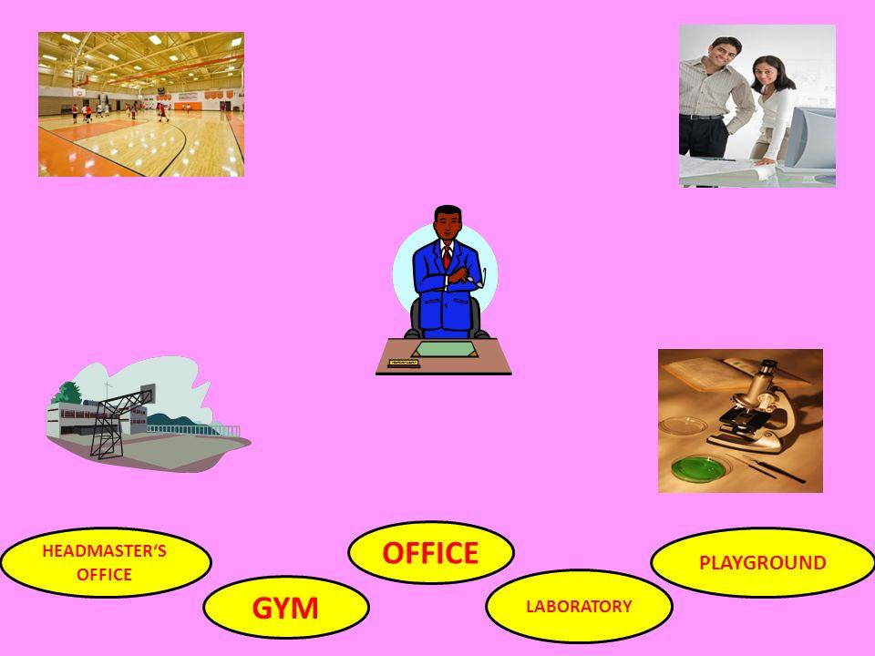 HEADMASTER'S OFFICE GYM OFFICE LABORATORY PLAYGROUND