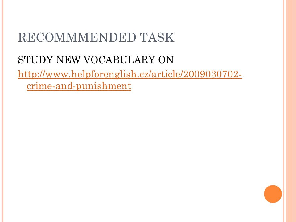 RECOMMMENDED TASK STUDY NEW VOCABULARY ON http://www.helpforenglish.cz/article/2009030702- crime-and-punishment