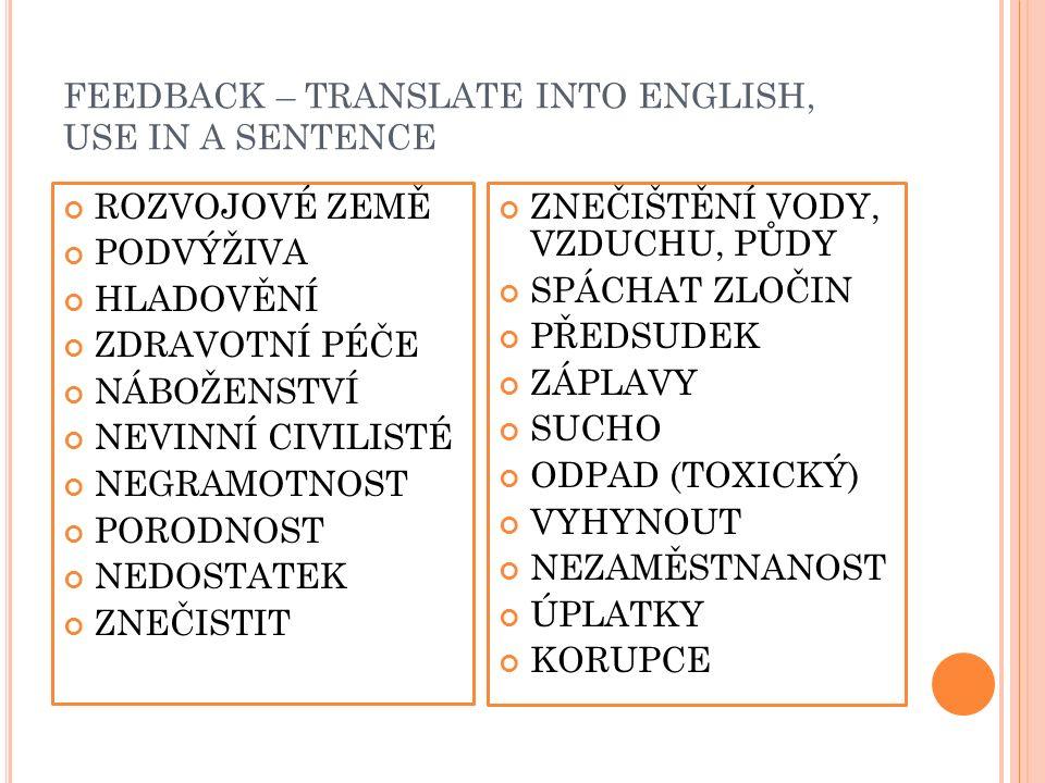 FEEDBACK – TRANSLATE INTO ENGLISH, USE IN A SENTENCE ROZVOJOVÉ ZEMĚ PODVÝŽIVA HLADOVĚNÍ ZDRAVOTNÍ PÉČE NÁBOŽENSTVÍ NEVINNÍ CIVILISTÉ NEGRAMOTNOST PORO