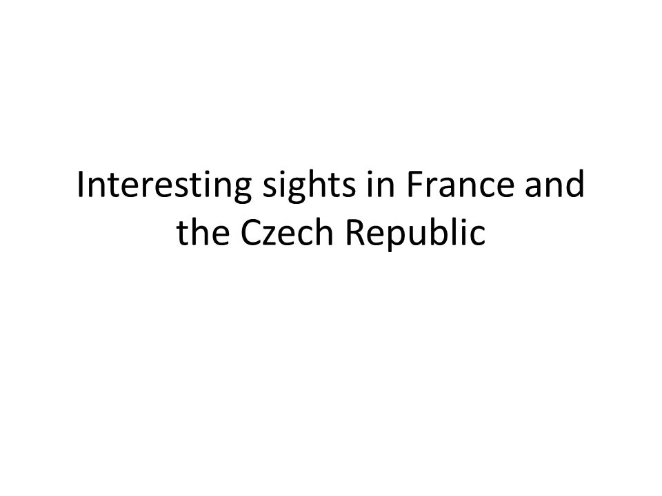 Interesting sights in France and the Czech Republic