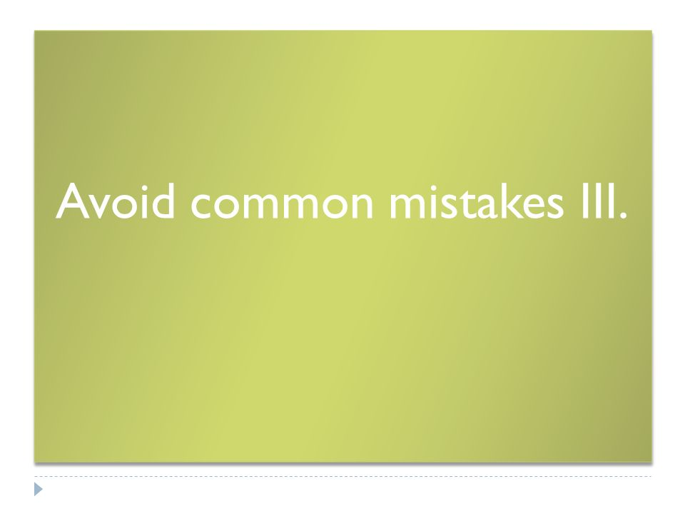 Avoid common mistakes III.