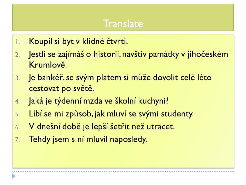 Translate 1. Koupil si byt v klidné čtvrti. 2.