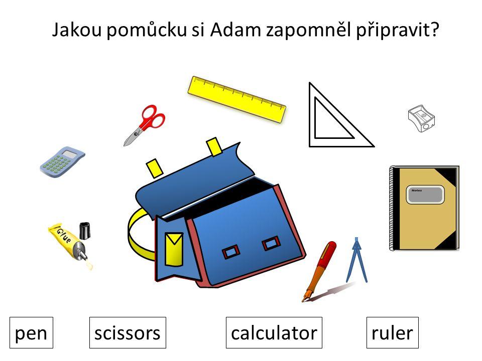 penscissorscalculatorruler Jakou pomůcku si Adam zapomněl připravit?