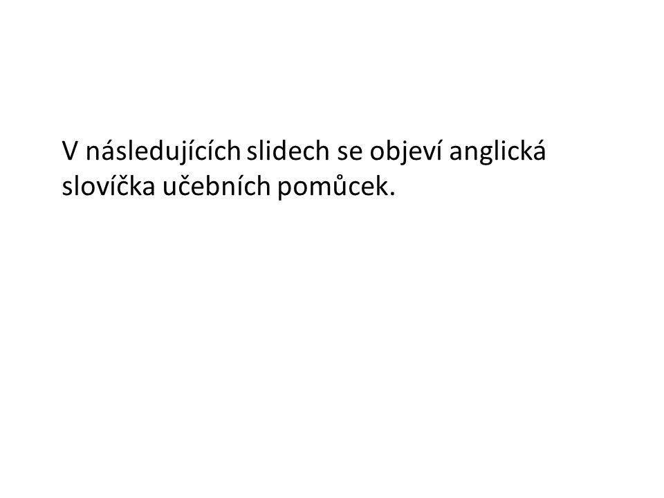 V následujících slidech se objeví anglická slovíčka učebních pomůcek.
