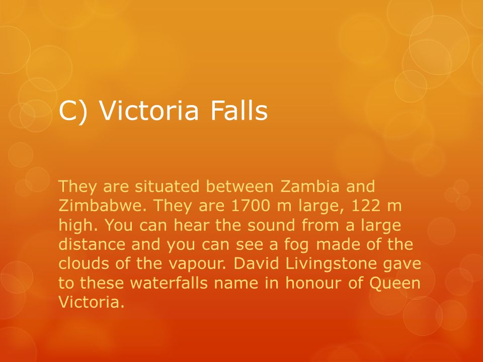 C) Victoria Falls They are situated between Zambia and Zimbabwe.