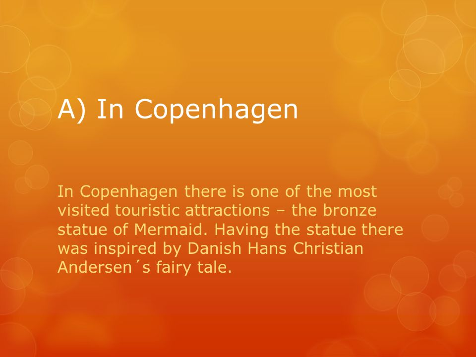 A) In Copenhagen In Copenhagen there is one of the most visited touristic attractions – the bronze statue of Mermaid.