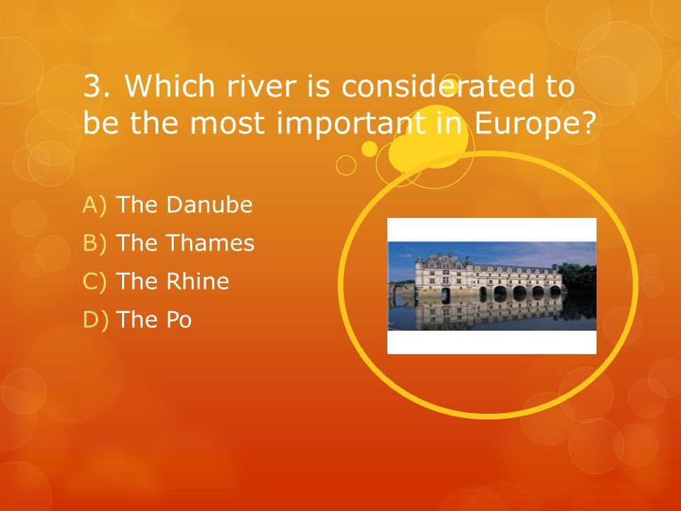 3.Which river is considerated to be the most important in Europe.
