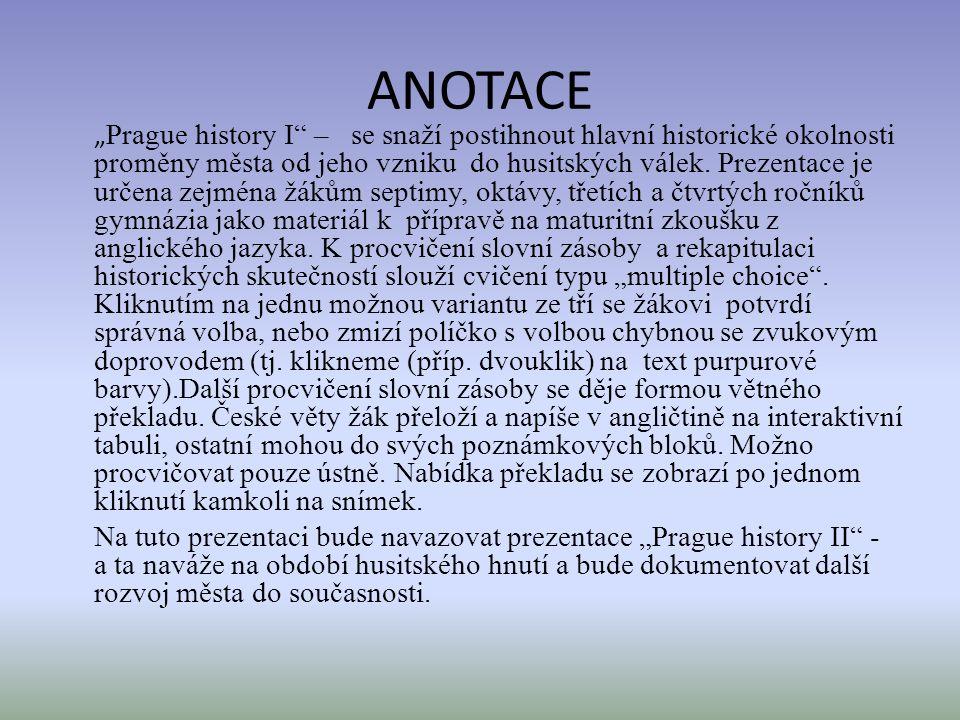 NÁZEV ŠKOLY : Gymnázium Lovosice, Sady pionýrů 600/6 ČÍSLO PROJEKTU : CZ.1.07/1.5.00/34.1073 NÁZEV MATERIÁLU : VY_32_INOVACE_3B_12_Prague history I TÉ