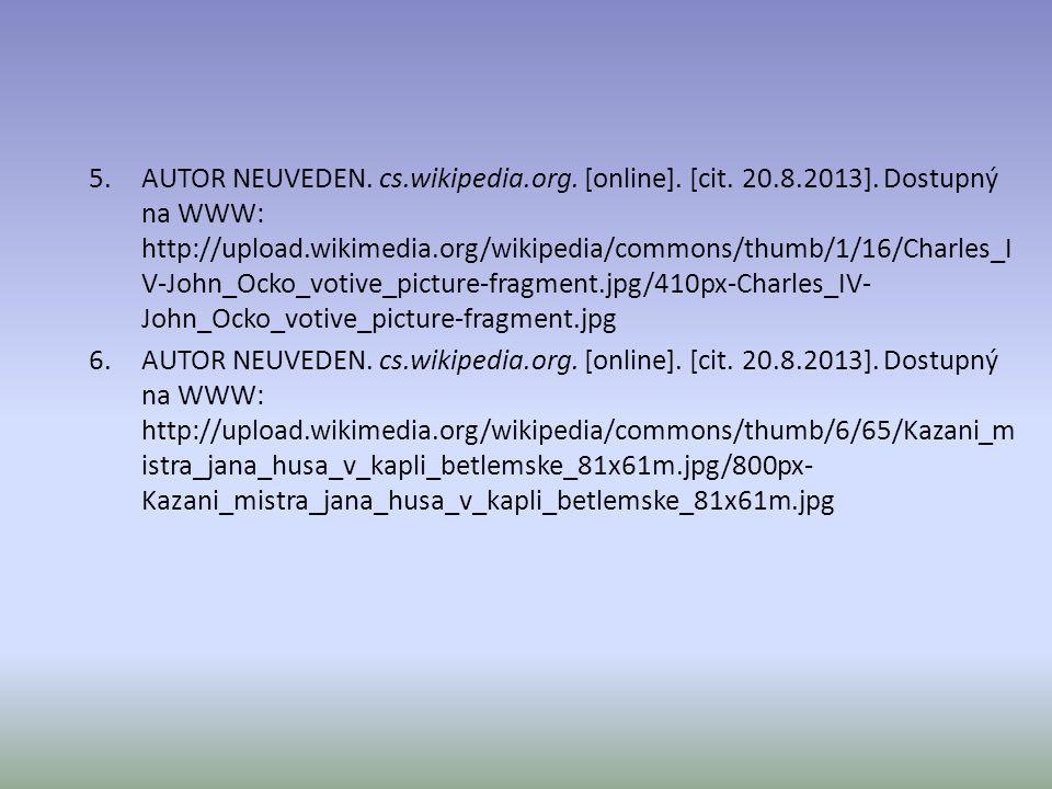 ZDROJE OBRÁZKY : 1.AUTOR NEUVEDEN. cs wikipedia.org.; Wikimedia Commons [online]. [cit. 20.8.2013]. Dostupný na WWW: http://upload.wikimedia.org/wikip