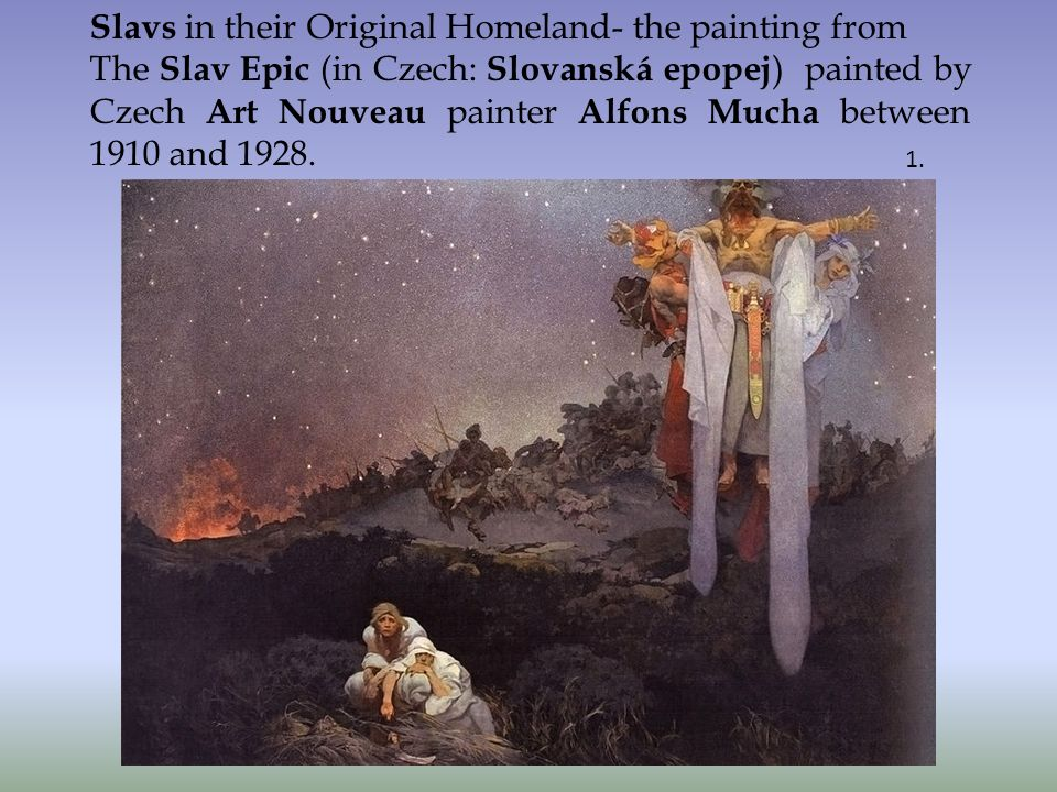 Slavs in their Original Homeland- the painting from The Slav Epic (in Czech: Slovanská epopej ) painted by Czech Art Nouveau painter Alfons Mucha between 1910 and 1928.