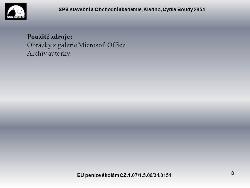 SPŠ stavební a Obchodní akademie, Kladno, Cyrila Boudy 2954 EU peníze školám CZ.1.07/1.5.00/34.0154 8 Použité zdroje: Obrázky z galerie Microsoft Office.