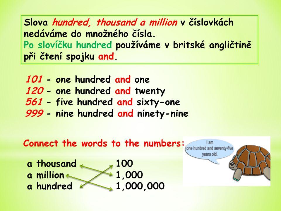 Slova hundred, thousand a million v číslovkách nedáváme do množného čísla.