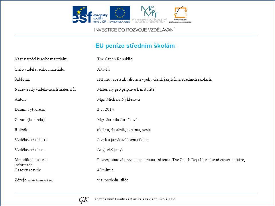 EU peníze středním školám Název vzdělávacího materiálu: The Czech Republic Číslo vzdělávacího materiálu: AJ1-11 Šablona: II/2 Inovace a zkvalitnění výuky cizích jazyků na středních školách.
