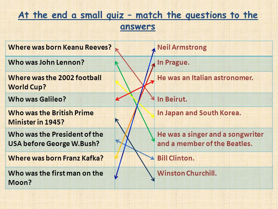 At the end a small quiz – match the questions to the answers Where was born Keanu Reeves Neil Armstrong Who was John Lennon In Prague.