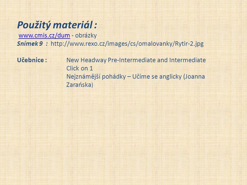 Použitý materiál : www.cmis.cz/dum - obrázkywww.cmis.cz/dum Snímek 9 : http://www.rexo.cz/images/cs/omalovanky/Rytir-2.jpg Učebnice : New Headway Pre-