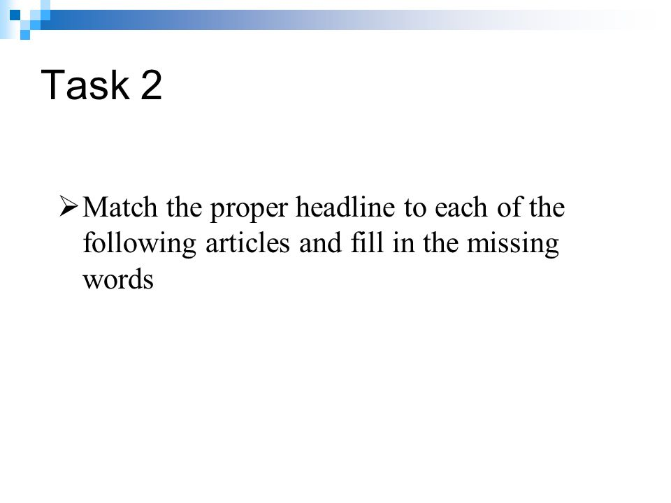 Task 2  Match the proper headline to each of the following articles and fill in the missing words