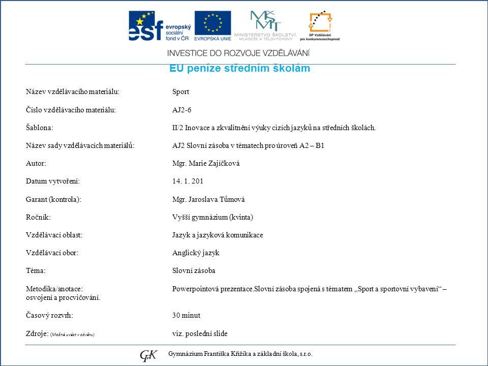 EU peníze středním školám Název vzdělávacího materiálu: Sport Číslo vzdělávacího materiálu: AJ2-6 Šablona: II/2 Inovace a zkvalitnění výuky cizích jazyků na středních školách.