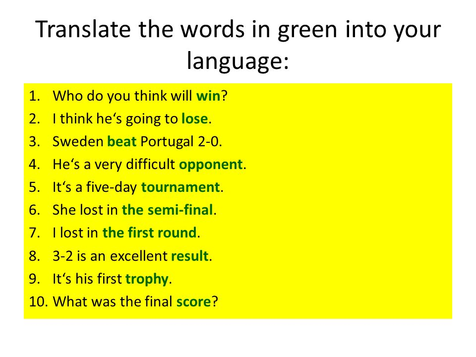 Translate the words in green into your language: 1.Who do you think will win.