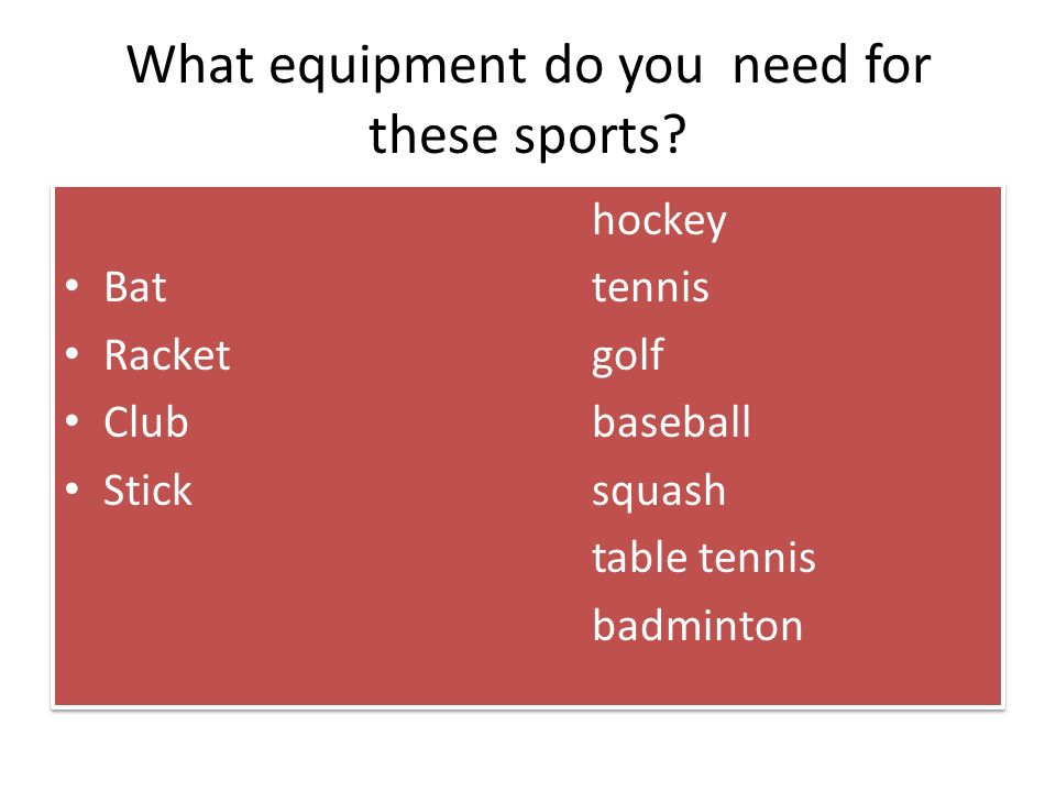 What equipment do you need for these sports? hockey Battennis Racketgolf Clubbaseball Sticksquash table tennis badminton hockey Battennis Racketgolf C