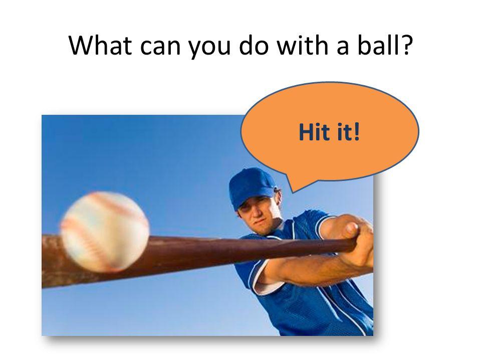 Throw it!