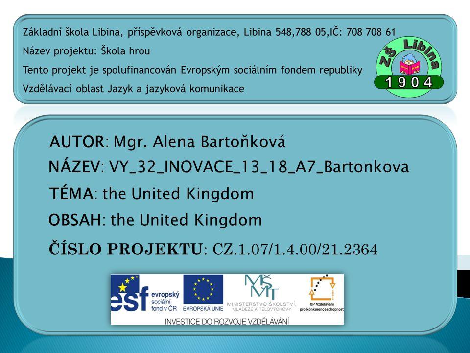 AUTOR: Mgr. Alena Bartoňková NÁZEV: VY_32_INOVACE_13_18_A7_Bartonkova TÉMA: the United Kingdom OBSAH: the United Kingdom ČÍSLO PROJEKTU : CZ.1.07/1.4.