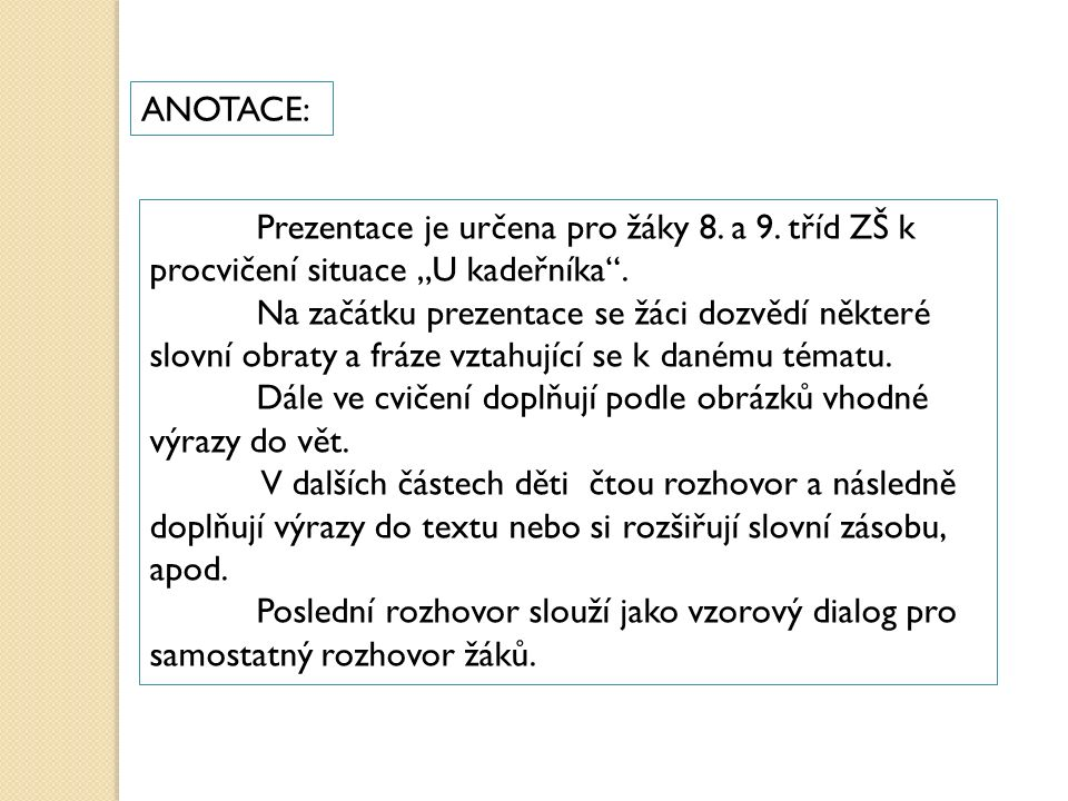 """ANOTACE: Prezentace je určena pro žáky 8. a 9. tříd ZŠ k procvičení situace """"U kadeřníka ."""