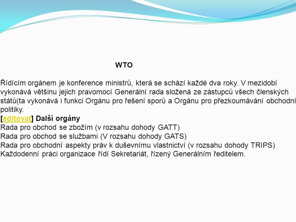 WTO Řídícím orgánem je konference ministrů, která se schází každé dva roky.