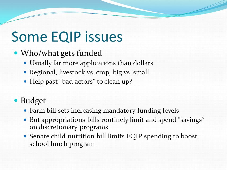 Some EQIP issues Who/what gets funded Usually far more applications than dollars Regional, livestock vs.