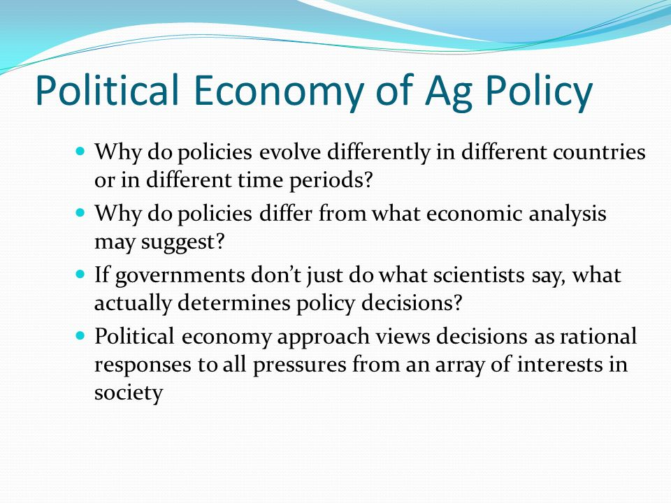 Political Economy of Ag Policy Why do policies evolve differently in different countries or in different time periods.