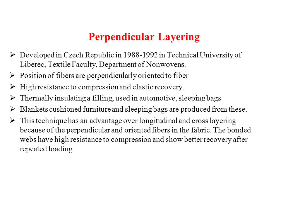 Perpendicular Layering  Developed in Czech Republic in 1988-1992 in Technical University of Liberec, Textile Faculty, Department of Nonwovens.
