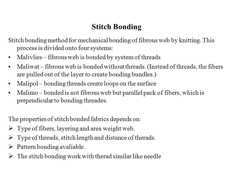Stitch Bonding Stitch bonding method for mechanical bonding of fibrous web by knitting.