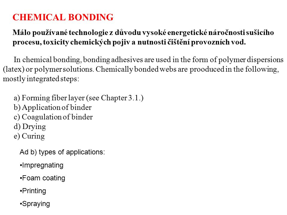 In chemical bonding, bonding adhesives are used in the form of polymer dispersions (latex) or polymer solutions.