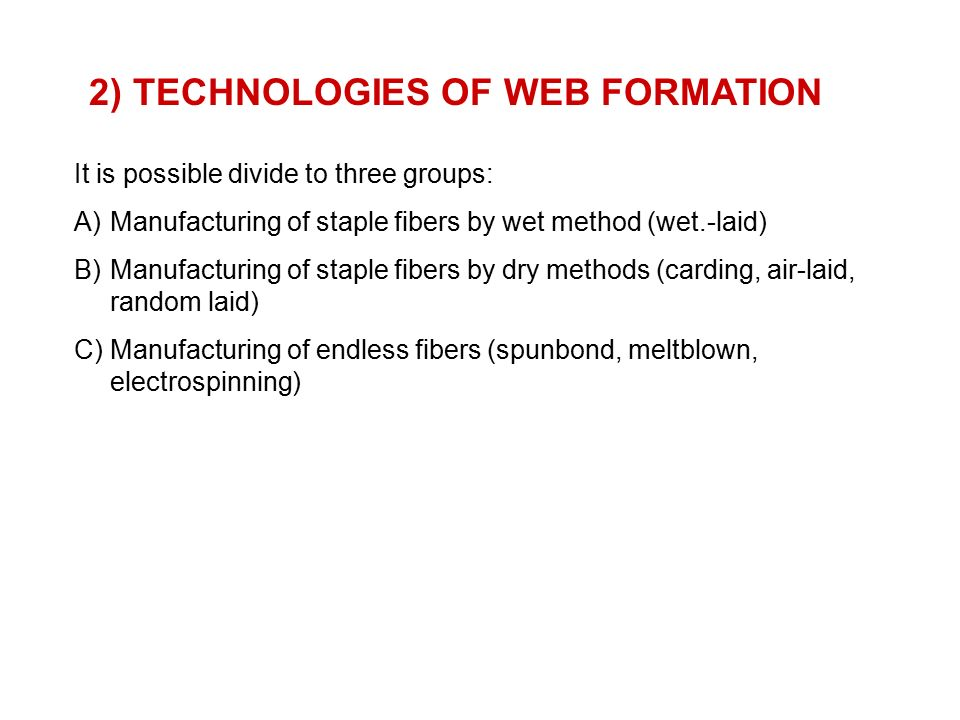 A)Wet-laid Wet laid nonwovens are made by a modified papermaking process.