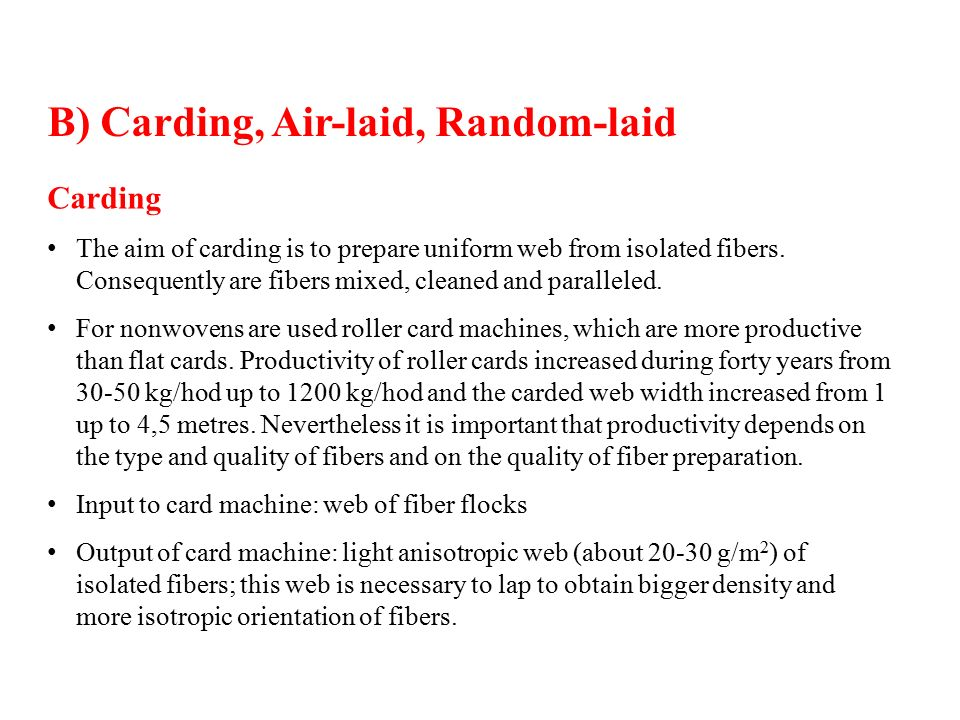 Carding The aim of carding is to prepare uniform web from isolated fibers.