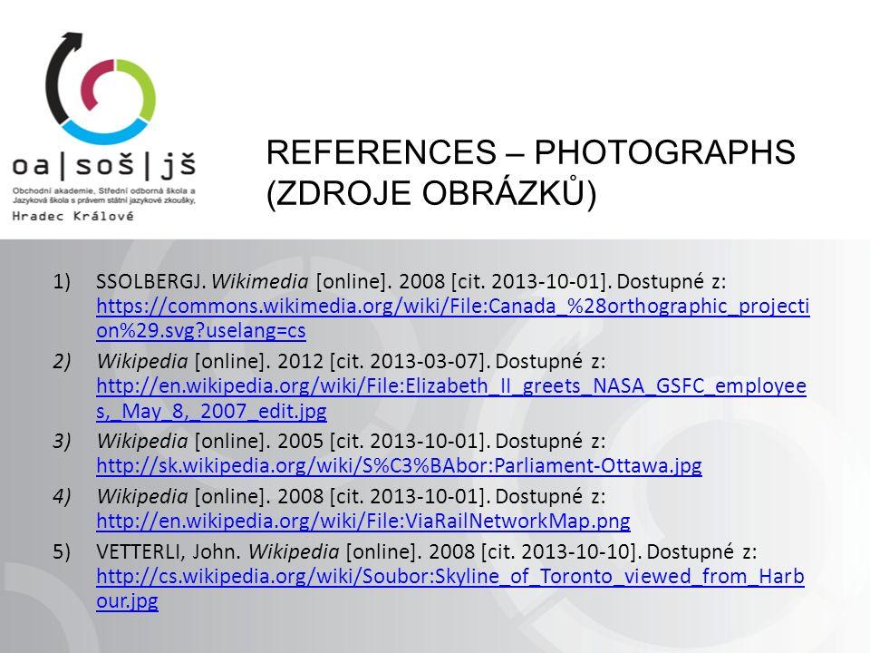 REFERENCES – PHOTOGRAPHS (ZDROJE OBRÁZKŮ) 1)SSOLBERGJ. Wikimedia [online]. 2008 [cit. 2013-10-01]. Dostupné z: https://commons.wikimedia.org/wiki/File