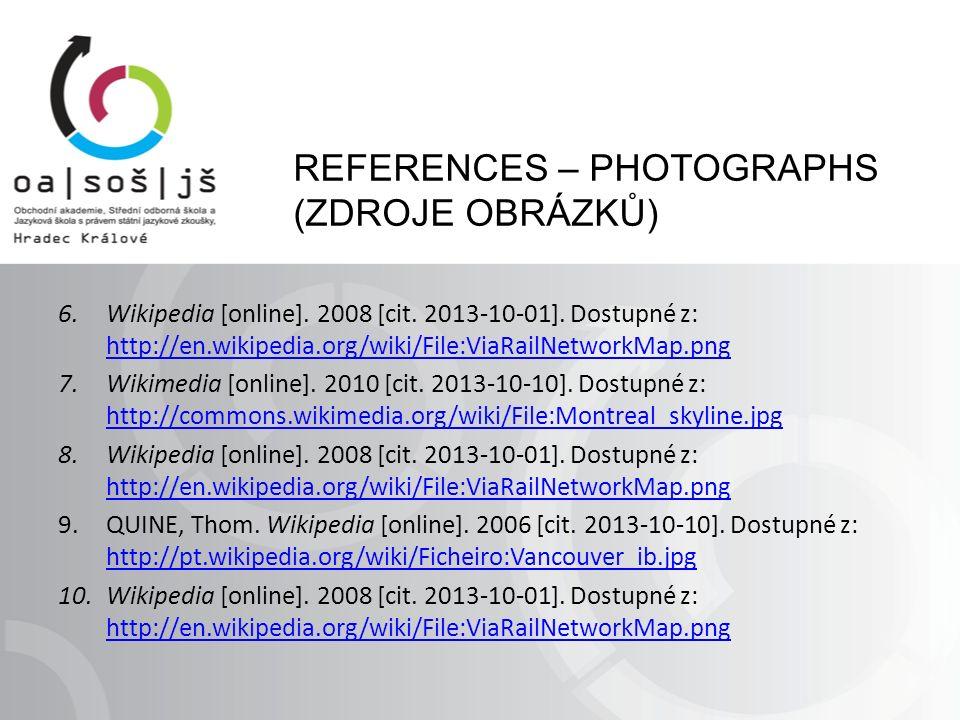REFERENCES – PHOTOGRAPHS (ZDROJE OBRÁZKŮ) 6.Wikipedia [online]. 2008 [cit. 2013-10-01]. Dostupné z: http://en.wikipedia.org/wiki/File:ViaRailNetworkMa