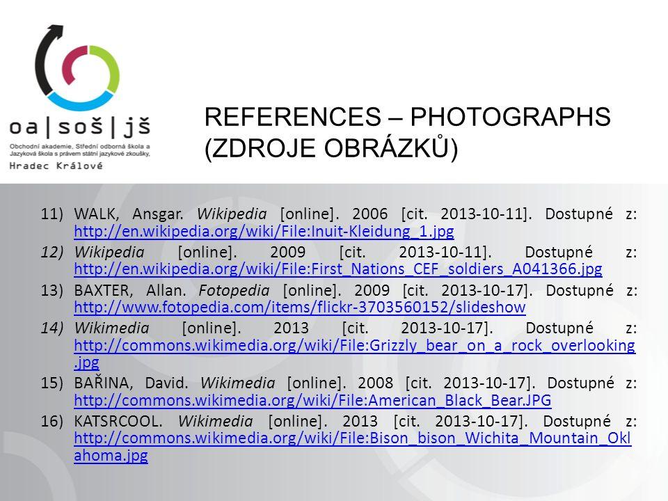 REFERENCES – PHOTOGRAPHS (ZDROJE OBRÁZKŮ) 11)WALK, Ansgar. Wikipedia [online]. 2006 [cit. 2013-10-11]. Dostupné z: http://en.wikipedia.org/wiki/File:I