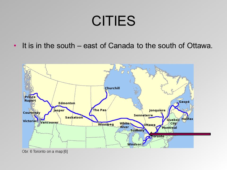 CITIES It is in the south – east of Canada to the south of Ottawa. Obr. 6 Toronto on a map [6]
