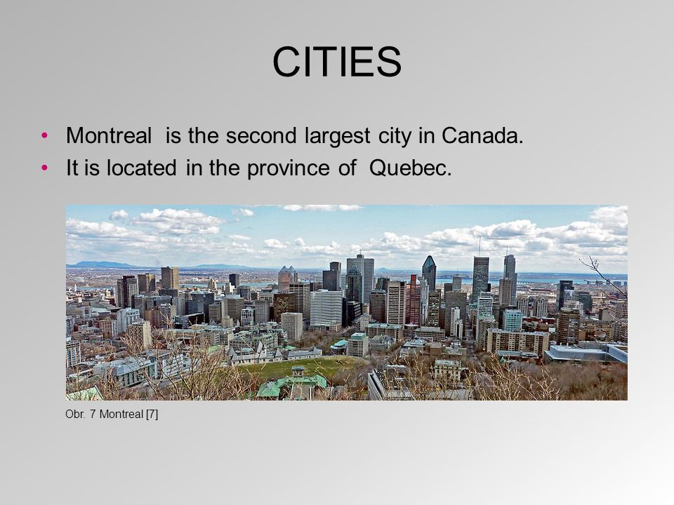CITIES It is in the south – east of Canada to the east of Ottawa. Obr. 8 Montreal on a map [8]