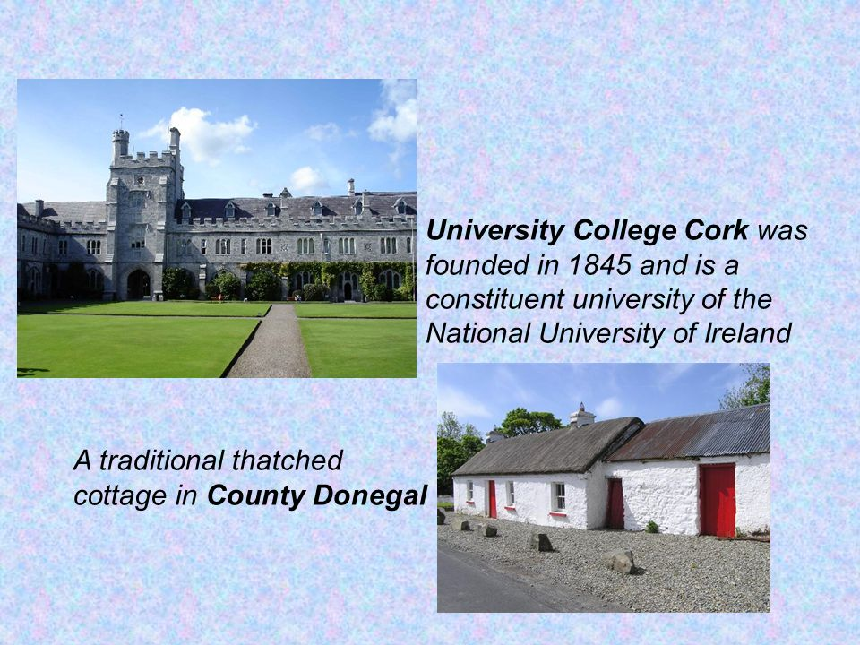 University College Cork was founded in 1845 and is a constituent university of the National University of Ireland A traditional thatched cottage in Co