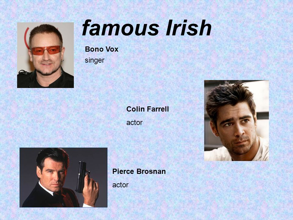 famous Irish Colin Farrell actor Bono Vox singer Pierce Brosnan actor