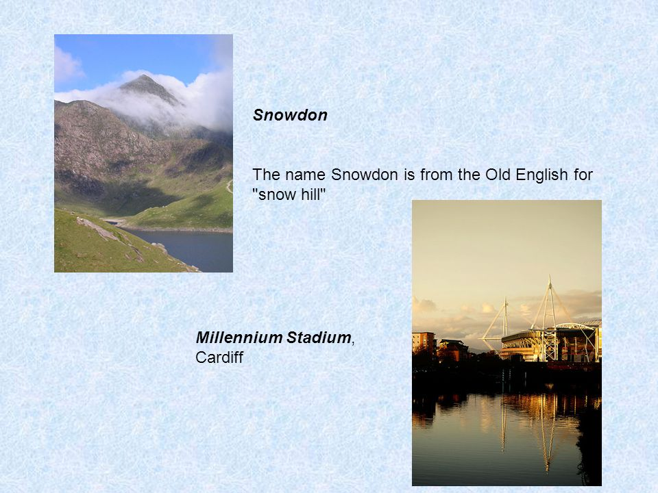 Snowdon The name Snowdon is from the Old English for
