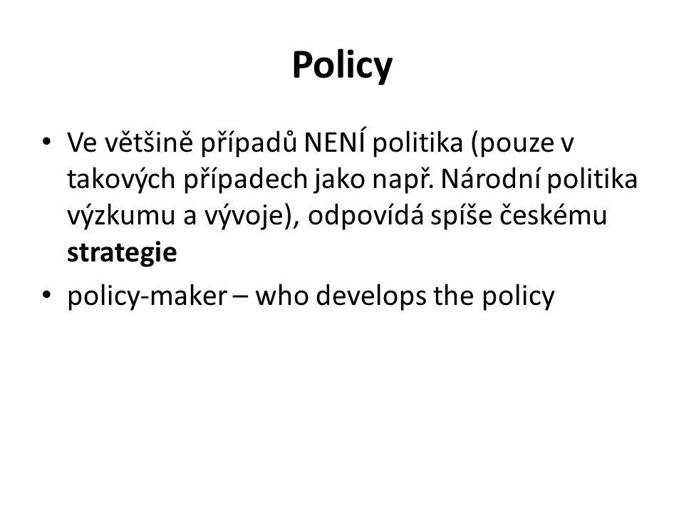 Policy Ve většině případů NENÍ politika (pouze v takových případech jako např. Národní politika výzkumu a vývoje), odpovídá spíše českému strategie po