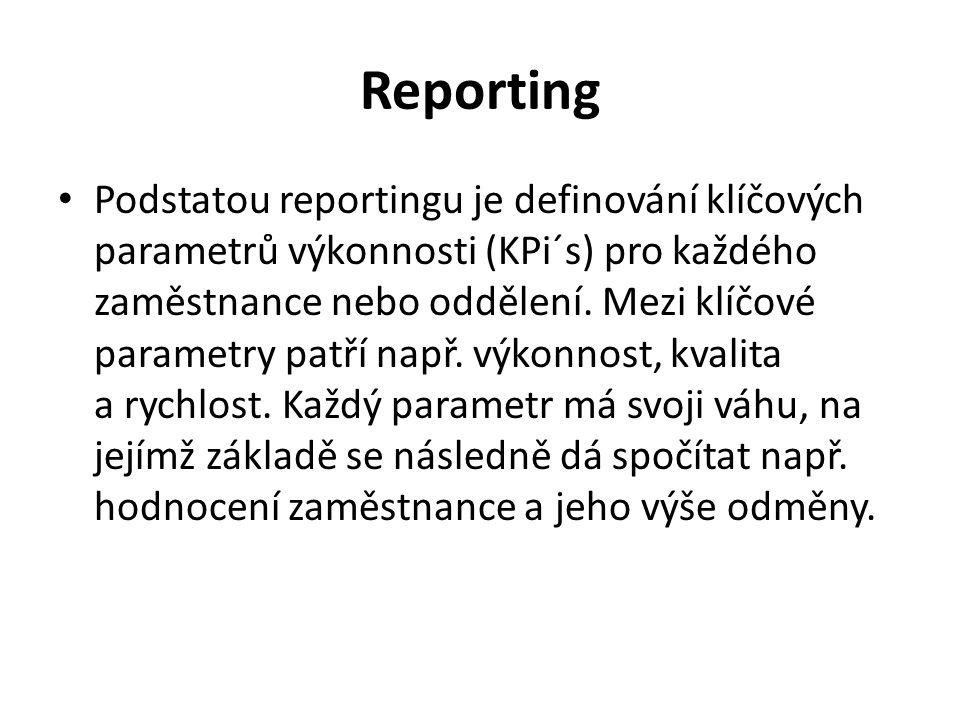Reporting Podstatou reportingu je definování klíčových parametrů výkonnosti (KPi´s) pro každého zaměstnance nebo oddělení. Mezi klíčové parametry patř