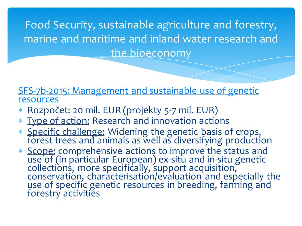 Food Security, sustainable agriculture and forestry, marine and maritime and inland water research and the bioeconomy SFS-7b-2015: Management and sust